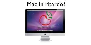 Nuovi Mac 2011 in ritardo